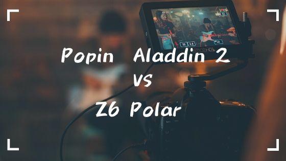 Popin Aladdin vs Z6 Polar